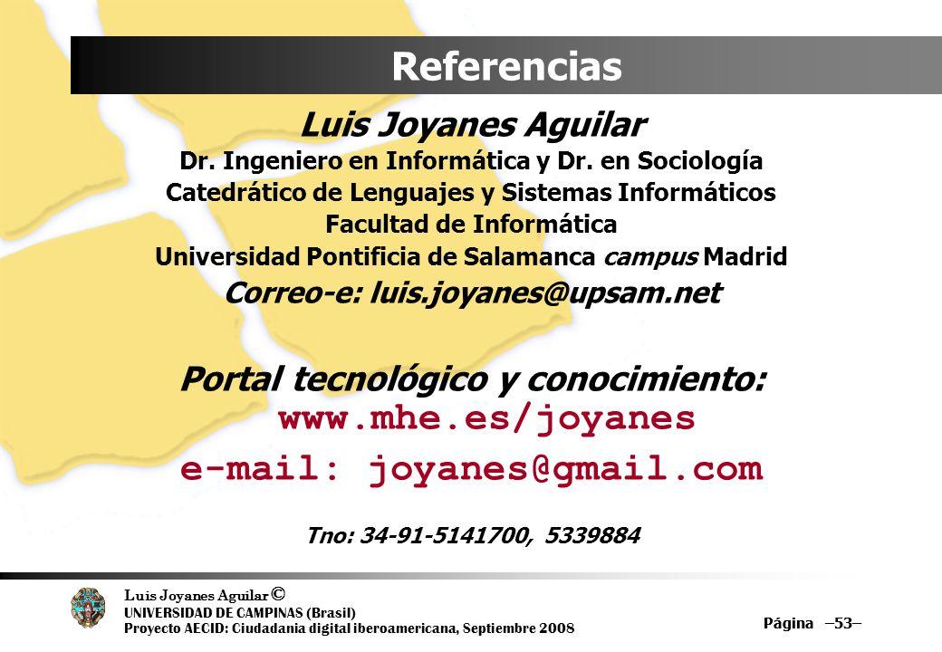 Luis Joyanes Aguilar © UNIVERSIDAD DE CAMPINAS (Brasil) Proyecto AECID: Ciudadania digital iberoamericana, Septiembre 2008 Página –53– Referencias Lui