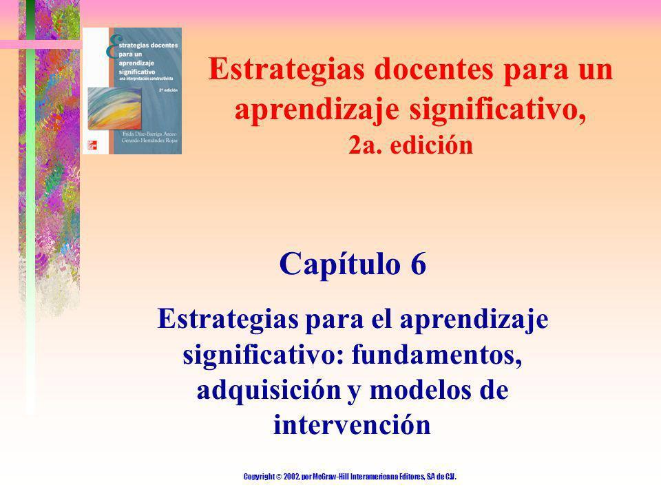Copyright © 2002, por McGraw-Hill Interamericana Editores, S.A de C.V. Estrategias docentes para un aprendizaje significativo, 2a. edición Capítulo 6