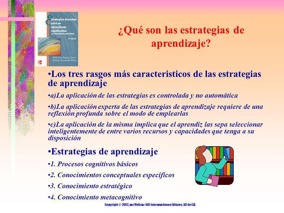 Copyright © 2002, por McGraw-Hill Interamericana Editores, S.A de C.V. ¿Qué son las estrategias de aprendizaje? Los tres rasgos más caracteristicos de