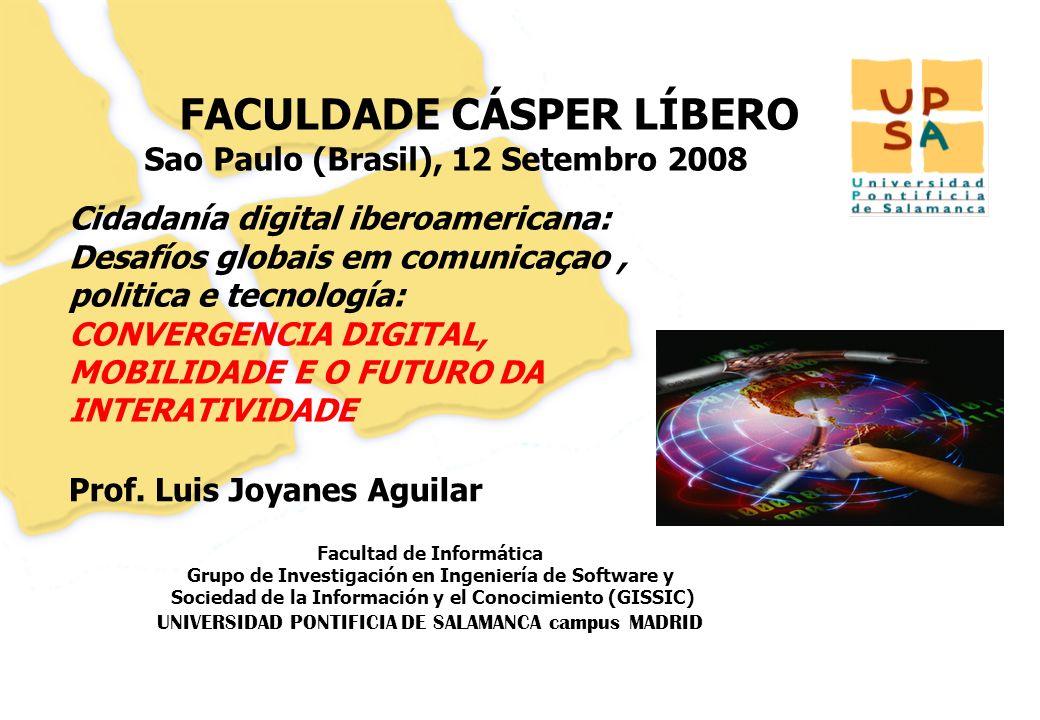 Luis Joyanes Aguilar © Faculdade Cásper Líbero, Sao Paulo (Brasil) Proyecto AECID: Ciudadania digital iberoamericana, Septiembre 2008 Página –32– ULTIMAS CONCLUSIONES Teléfonos móviles, PDAs,…, Reproductores de DVD… en UNO/TRES años incorporarán almacenamiento de datos masivos del rango de GB--- (Ej.