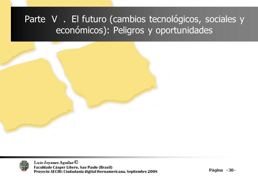 Luis Joyanes Aguilar © Faculdade Cásper Líbero, Sao Paulo (Brasil) Proyecto AECID: Ciudadania digital iberoamericana, Septiembre 2008 Página –30– Part