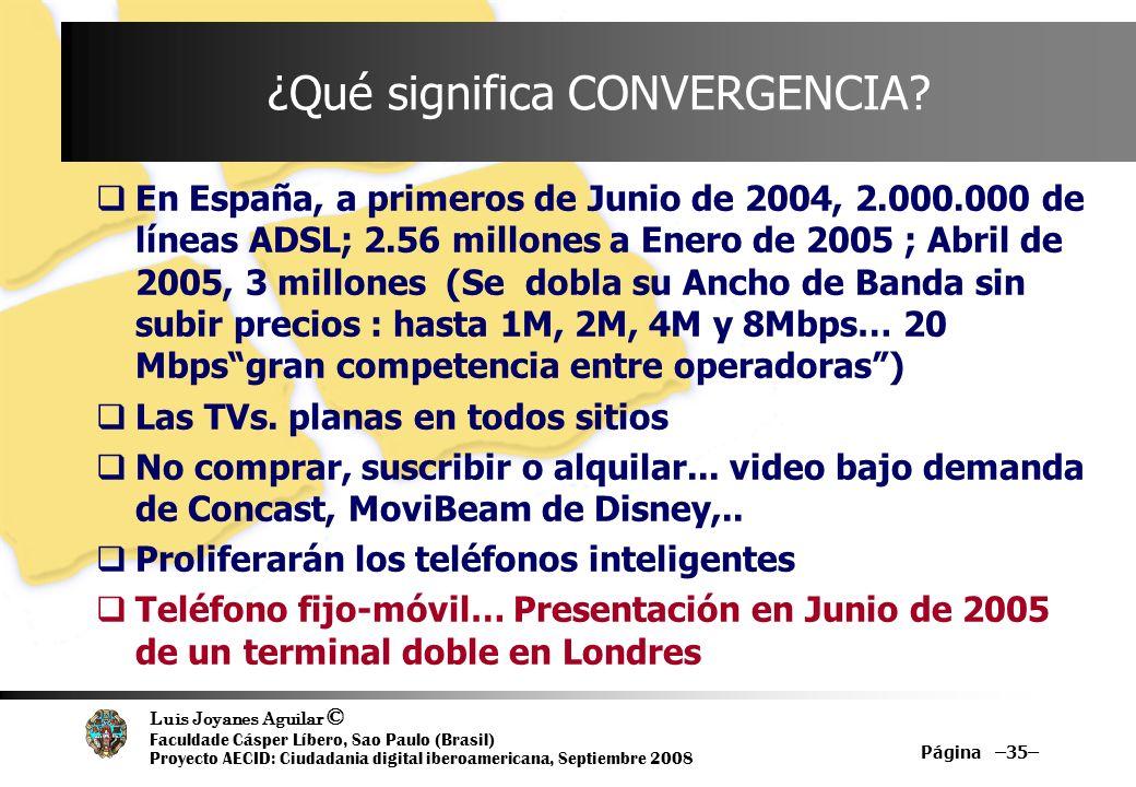 Luis Joyanes Aguilar © Faculdade Cásper Líbero, Sao Paulo (Brasil) Proyecto AECID: Ciudadania digital iberoamericana, Septiembre 2008 Página –35– ¿Qué