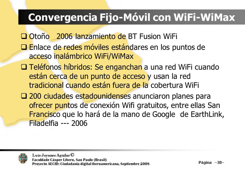 Luis Joyanes Aguilar © Faculdade Cásper Líbero, Sao Paulo (Brasil) Proyecto AECID: Ciudadania digital iberoamericana, Septiembre 2008 Página –38– Conv
