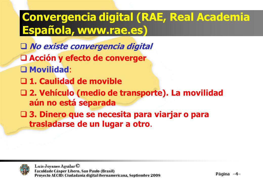 Luis Joyanes Aguilar © Faculdade Cásper Líbero, Sao Paulo (Brasil) Proyecto AECID: Ciudadania digital iberoamericana, Septiembre 2008 Convergencia dig
