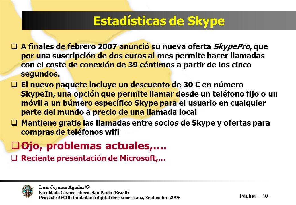 Luis Joyanes Aguilar © Faculdade Cásper Líbero, Sao Paulo (Brasil) Proyecto AECID: Ciudadania digital iberoamericana, Septiembre 2008 Página –40– Esta