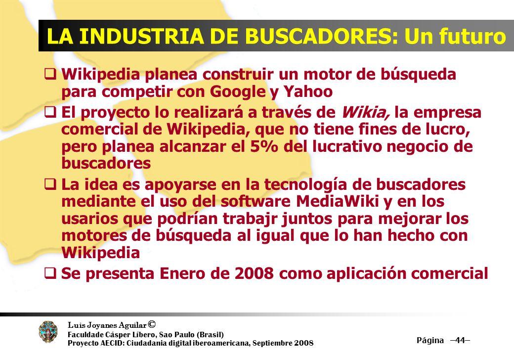 Luis Joyanes Aguilar © Faculdade Cásper Líbero, Sao Paulo (Brasil) Proyecto AECID: Ciudadania digital iberoamericana, Septiembre 2008 Página –44– LA I
