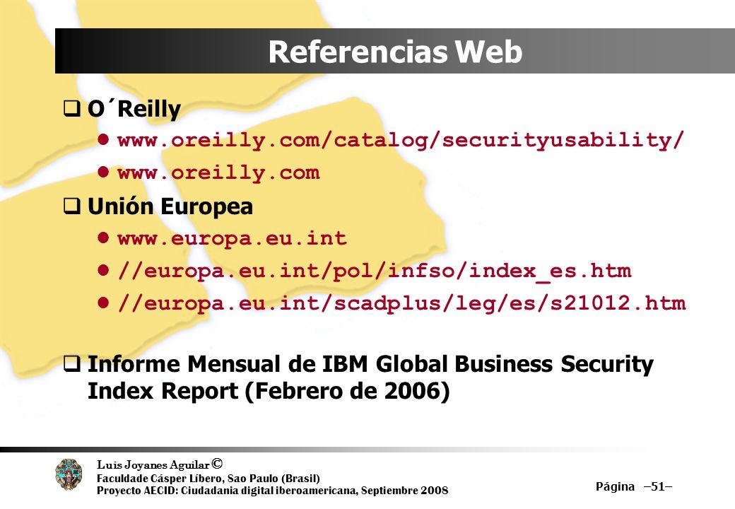 Luis Joyanes Aguilar © Faculdade Cásper Líbero, Sao Paulo (Brasil) Proyecto AECID: Ciudadania digital iberoamericana, Septiembre 2008 Página –51– Refe