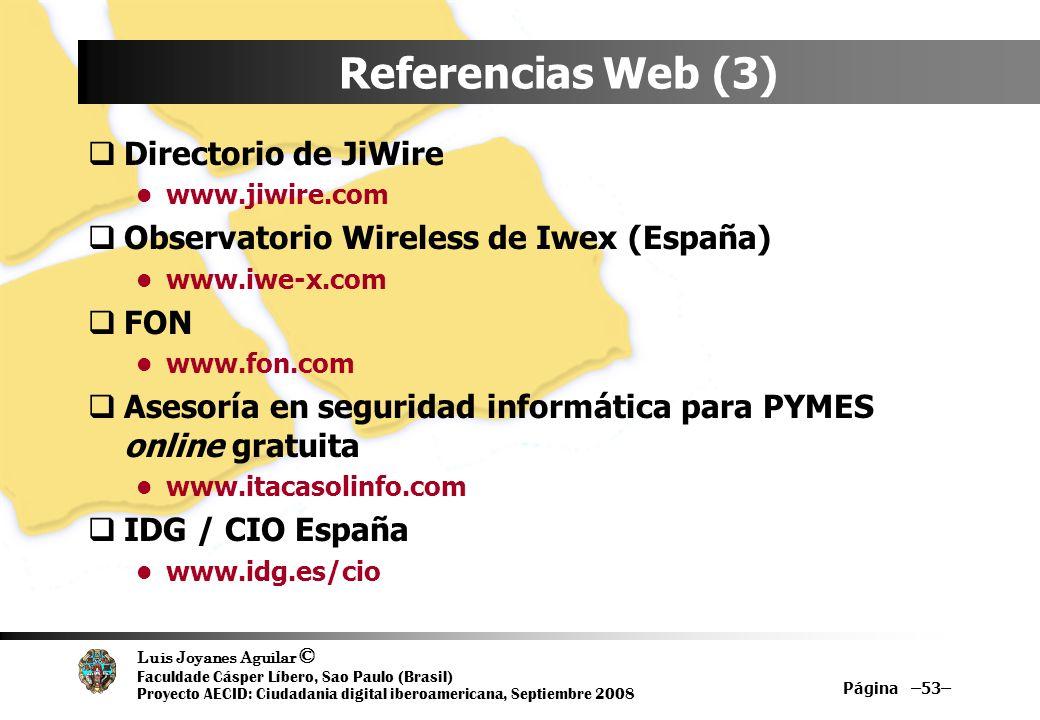 Luis Joyanes Aguilar © Faculdade Cásper Líbero, Sao Paulo (Brasil) Proyecto AECID: Ciudadania digital iberoamericana, Septiembre 2008 Página –53– Refe