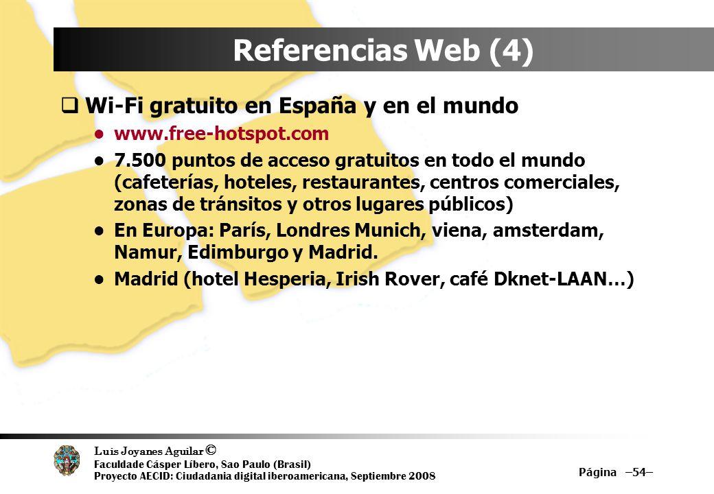 Luis Joyanes Aguilar © Faculdade Cásper Líbero, Sao Paulo (Brasil) Proyecto AECID: Ciudadania digital iberoamericana, Septiembre 2008 Página –54– Refe