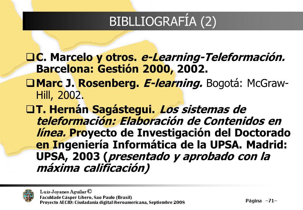 Luis Joyanes Aguilar © Faculdade Cásper Líbero, Sao Paulo (Brasil) Proyecto AECID: Ciudadania digital iberoamericana, Septiembre 2008 Página –71– BIBL