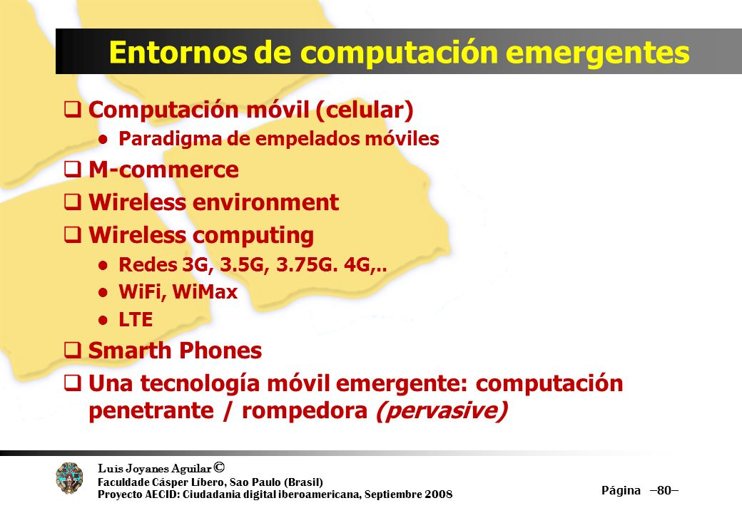 Luis Joyanes Aguilar © Faculdade Cásper Líbero, Sao Paulo (Brasil) Proyecto AECID: Ciudadania digital iberoamericana, Septiembre 2008 Entornos de comp