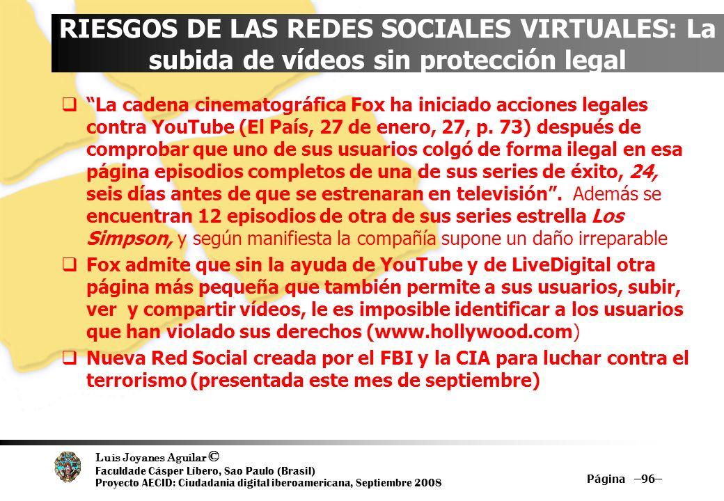 Luis Joyanes Aguilar © Faculdade Cásper Líbero, Sao Paulo (Brasil) Proyecto AECID: Ciudadania digital iberoamericana, Septiembre 2008 Página –96– RIES