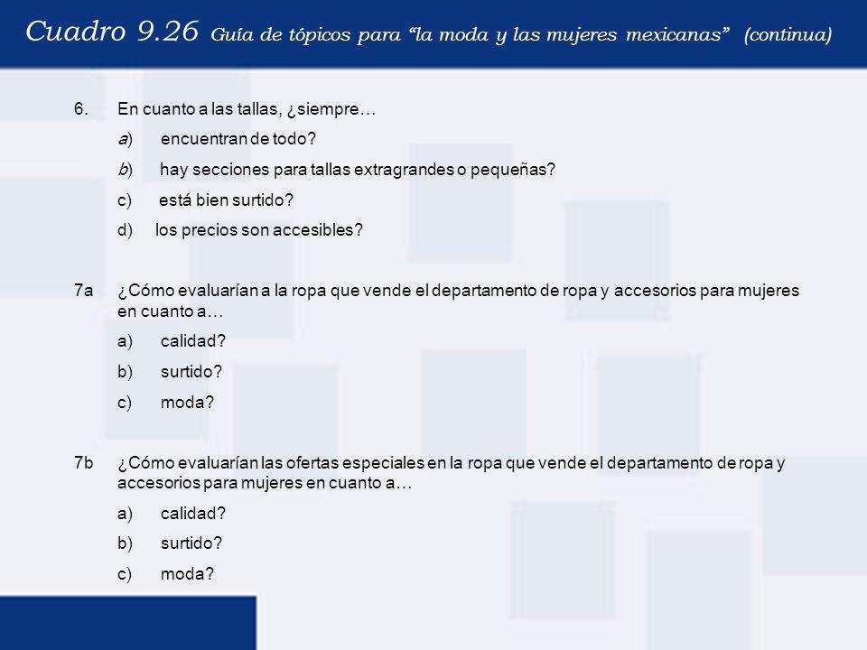 Cuadro 9.26 Guía de tópicos para la moda y las mujeres mexicanas (continua) 6.En cuanto a las tallas, ¿siempre… a)encuentran de todo? b) hay secciones