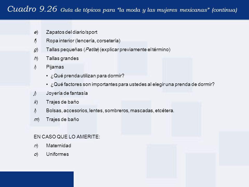 Cuadro 9.26 Guía de tópicos para la moda y las mujeres mexicanas (continua) e)Zapatos del diario/sport f)Ropa interior (lencería, corsetería) g)Tallas