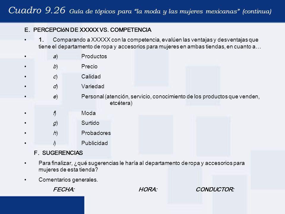 Cuadro 9.26 Guía de tópicos para la moda y las mujeres mexicanas (continua) E. PERCEPCIóN DE XXXXX VS. COMPETENCIA 1.Comparando a XXXXX con la compete