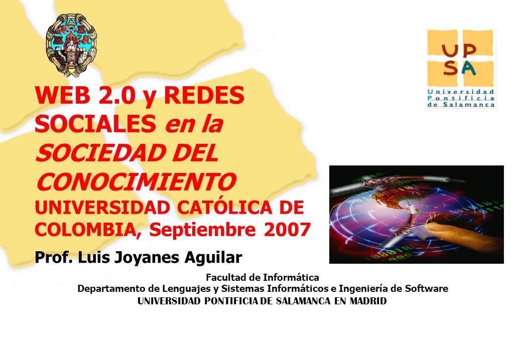 Luis Joyanes Aguilar © UNIVERSIDAD PONTIFICIA DE SALAMANCA campus MADRID Conferencia Web 2.0, Universidad Católica de Colombia, septiembre 2007 Página –32– PALABRAS EMERGENTES EN LA WEB Web 2.0 AJAX Mash-up Aplicaciones Mash-up Web 2.0 APIs RSS Sistemas de recomendación Sindicación de contenidos, RSS, XML y ATOM RIA (Rich Internet Applications) Colaboración, Convergencia, Tagging, Network Effects, Products, Enterprise Web 2.0, Web Services ….