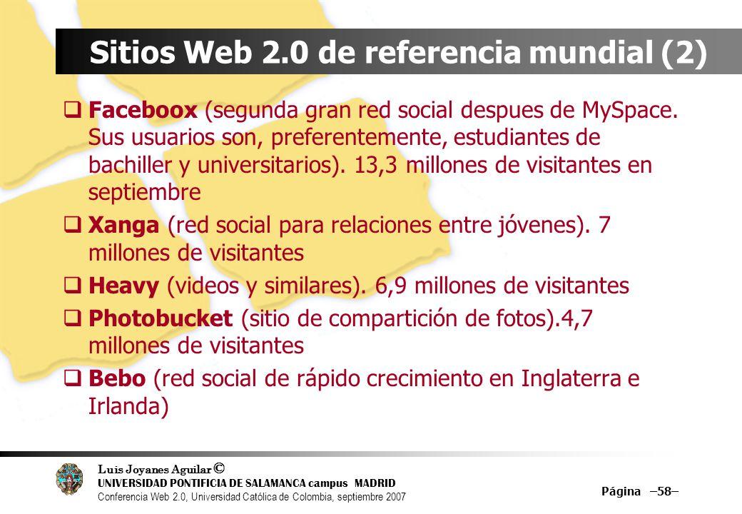 Luis Joyanes Aguilar © UNIVERSIDAD PONTIFICIA DE SALAMANCA campus MADRID Conferencia Web 2.0, Universidad Católica de Colombia, septiembre 2007 Página –58– Sitios Web 2.0 de referencia mundial (2) Faceboox (segunda gran red social despues de MySpace.