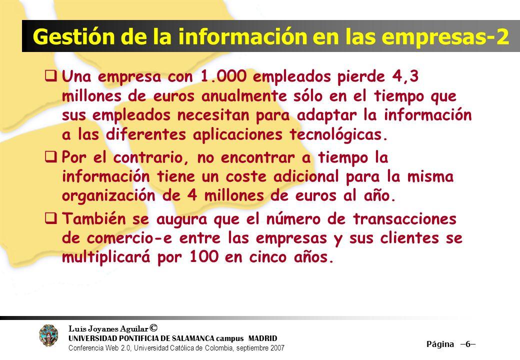 Luis Joyanes Aguilar © UNIVERSIDAD PONTIFICIA DE SALAMANCA campus MADRID Conferencia Web 2.0, Universidad Católica de Colombia, septiembre 2007 Página –57– Sitios Web 2.0 de referencia mundial Blogger Upcoming.org Wikipedia Netvibes Google Maps