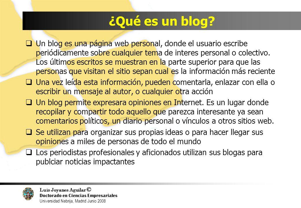 Luis Joyanes Aguilar © Doctorado en Ciencias Empresariales Universidad Nebrija, Madrid Junio 2008 ¿Qué es un blog? Un blog es una página web personal,