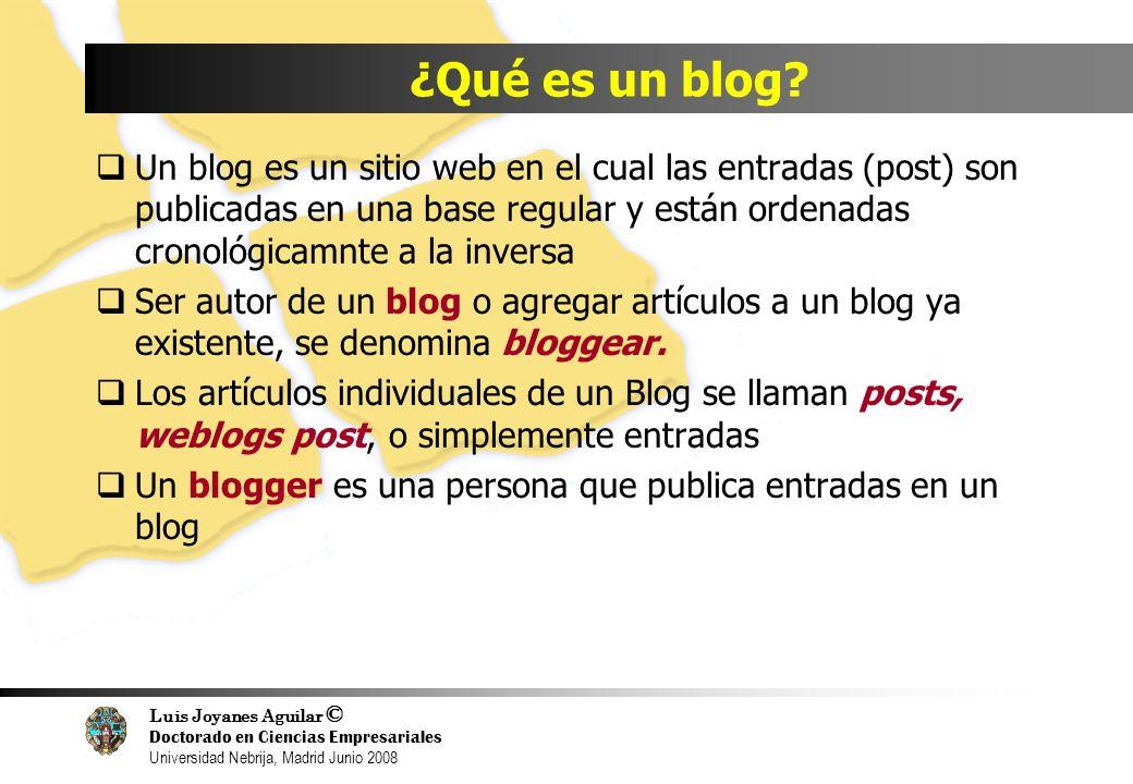 Luis Joyanes Aguilar © Doctorado en Ciencias Empresariales Universidad Nebrija, Madrid Junio 2008 ¿Qué es un blog? Un blog es un sitio web en el cual