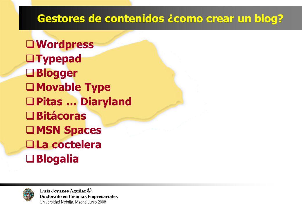 Luis Joyanes Aguilar © Doctorado en Ciencias Empresariales Universidad Nebrija, Madrid Junio 2008 Gestores de contenidos ¿como crear un blog? Wordpres