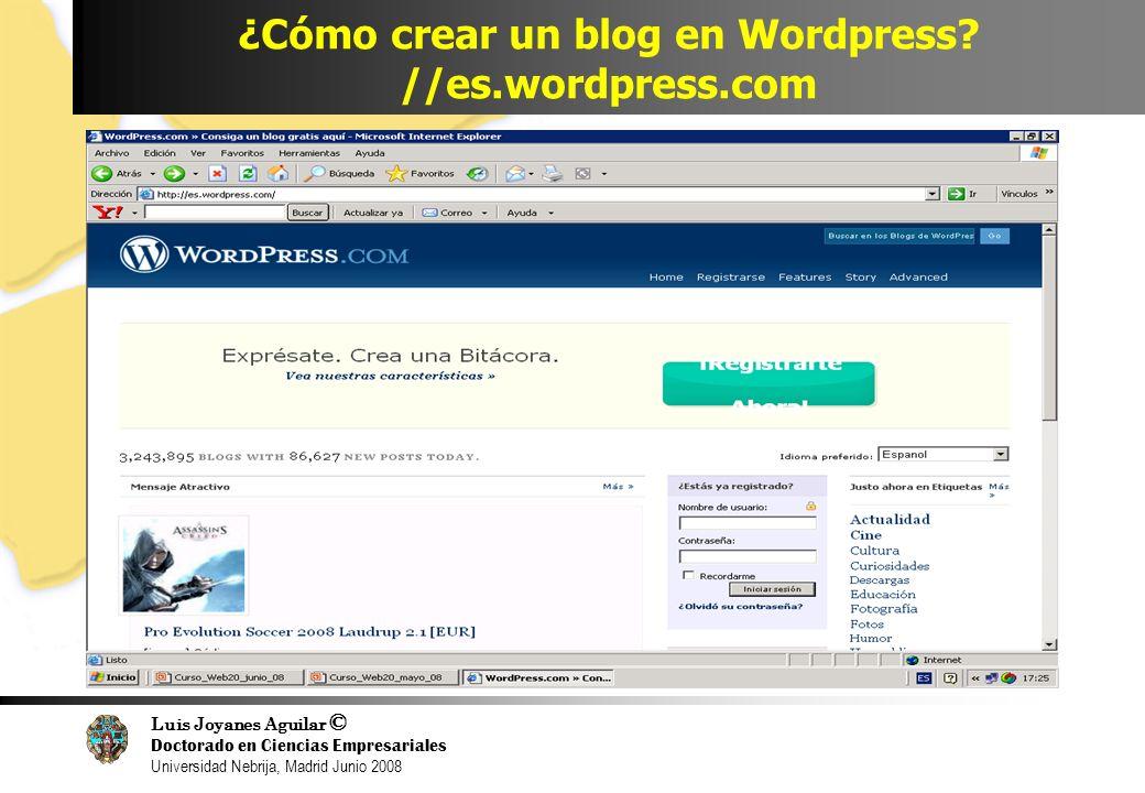 Luis Joyanes Aguilar © Doctorado en Ciencias Empresariales Universidad Nebrija, Madrid Junio 2008 ¿Cómo crear un blog en Wordpress? //es.wordpress.com