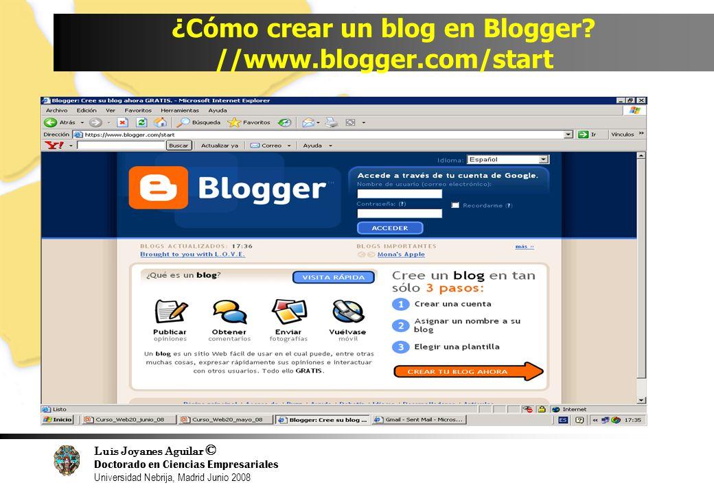 Luis Joyanes Aguilar © Doctorado en Ciencias Empresariales Universidad Nebrija, Madrid Junio 2008 ¿Cómo crear un blog en Blogger? //www.blogger.com/st