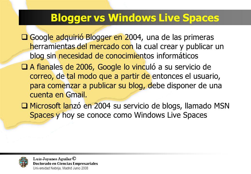 Luis Joyanes Aguilar © Doctorado en Ciencias Empresariales Universidad Nebrija, Madrid Junio 2008 Blogger vs Windows Live Spaces Google adquirió Blogg