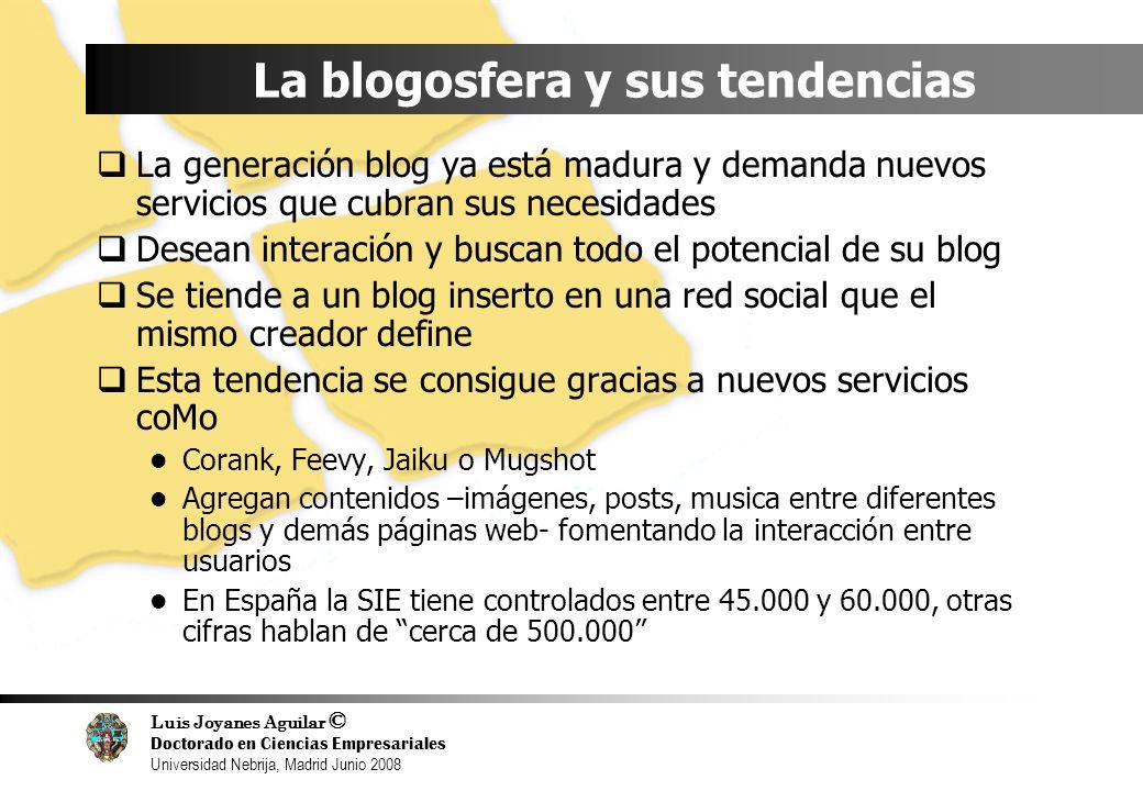 Luis Joyanes Aguilar © Doctorado en Ciencias Empresariales Universidad Nebrija, Madrid Junio 2008 La blogosfera y sus tendencias La generación blog ya