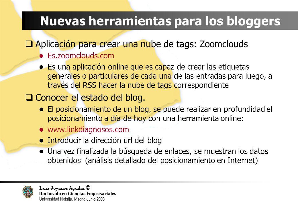 Luis Joyanes Aguilar © Doctorado en Ciencias Empresariales Universidad Nebrija, Madrid Junio 2008 Nuevas herramientas para los bloggers Aplicación par