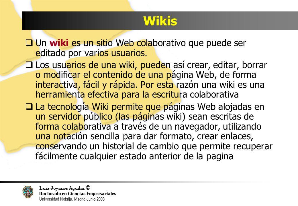 Luis Joyanes Aguilar © Doctorado en Ciencias Empresariales Universidad Nebrija, Madrid Junio 2008 Wikis Un wiki es un sitio Web colaborativo que puede