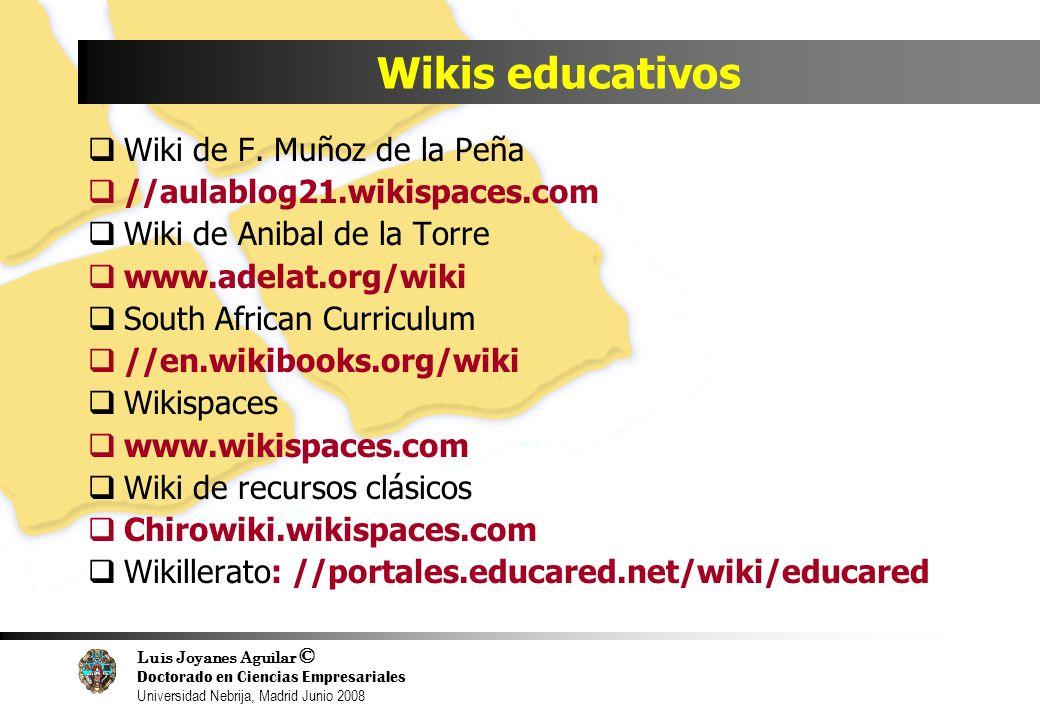 Luis Joyanes Aguilar © Doctorado en Ciencias Empresariales Universidad Nebrija, Madrid Junio 2008 Wikis educativos Wiki de F. Muñoz de la Peña //aulab