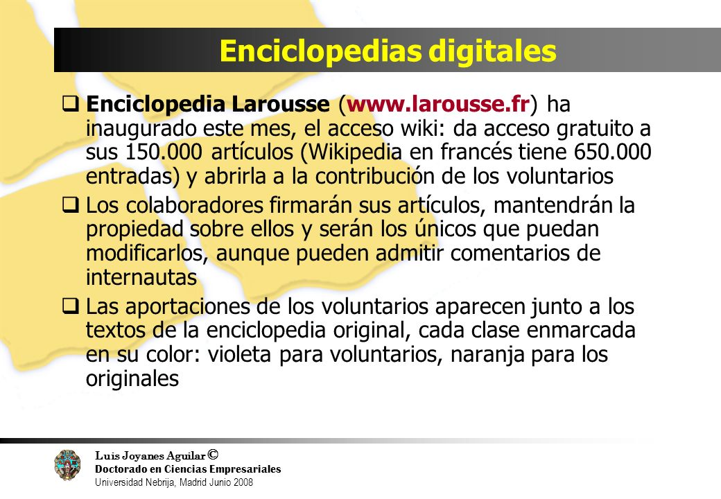 Luis Joyanes Aguilar © Doctorado en Ciencias Empresariales Universidad Nebrija, Madrid Junio 2008 Enciclopedias digitales Enciclopedia Larousse (www.l