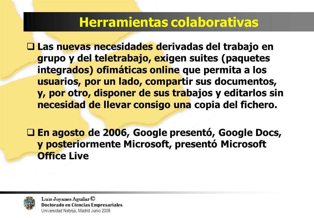 Luis Joyanes Aguilar © Doctorado en Ciencias Empresariales Universidad Nebrija, Madrid Junio 2008 Herramientas colaborativas Las nuevas necesidades de