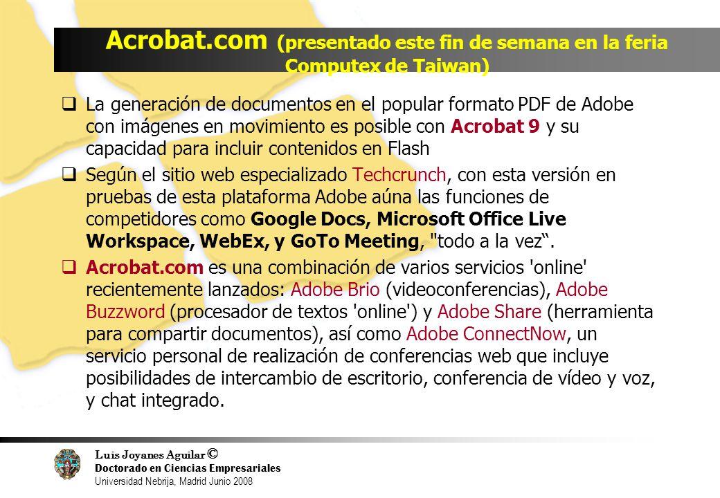 Luis Joyanes Aguilar © Doctorado en Ciencias Empresariales Universidad Nebrija, Madrid Junio 2008 Acrobat.com (presentado este fin de semana en la fer