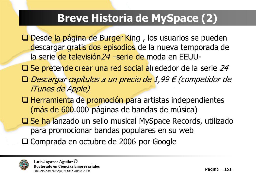 Luis Joyanes Aguilar © Doctorado en Ciencias Empresariales Universidad Nebrija, Madrid Junio 2008 Página –151– Breve Historia de MySpace (2) Desde la