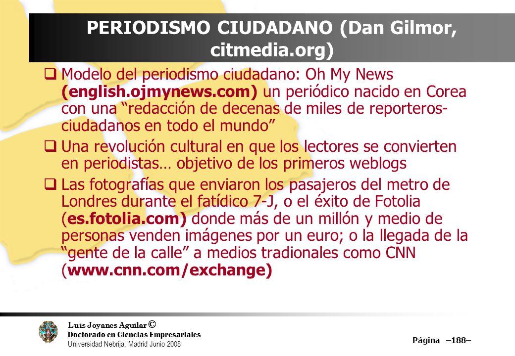 Luis Joyanes Aguilar © Doctorado en Ciencias Empresariales Universidad Nebrija, Madrid Junio 2008 Página –188– PERIODISMO CIUDADANO (Dan Gilmor, citme