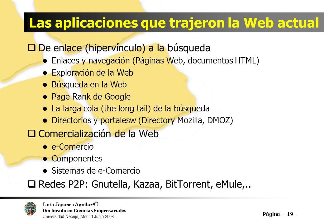 Luis Joyanes Aguilar © Doctorado en Ciencias Empresariales Universidad Nebrija, Madrid Junio 2008 Las aplicaciones que trajeron la Web actual De enlac