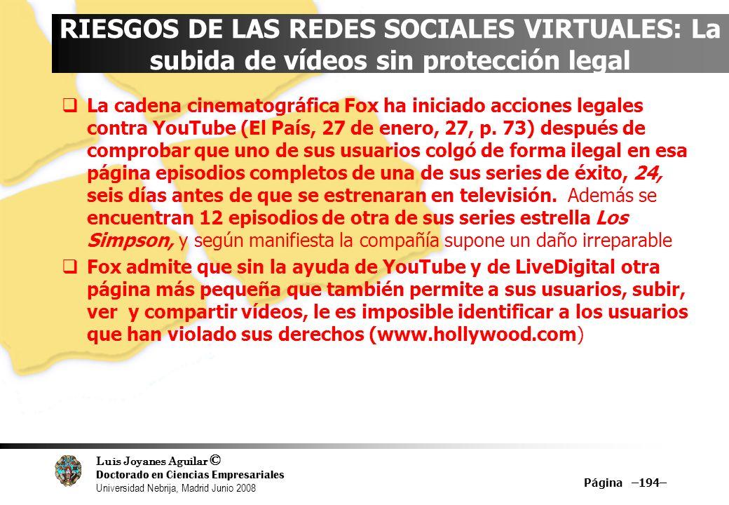 Luis Joyanes Aguilar © Doctorado en Ciencias Empresariales Universidad Nebrija, Madrid Junio 2008 Página –194– RIESGOS DE LAS REDES SOCIALES VIRTUALES