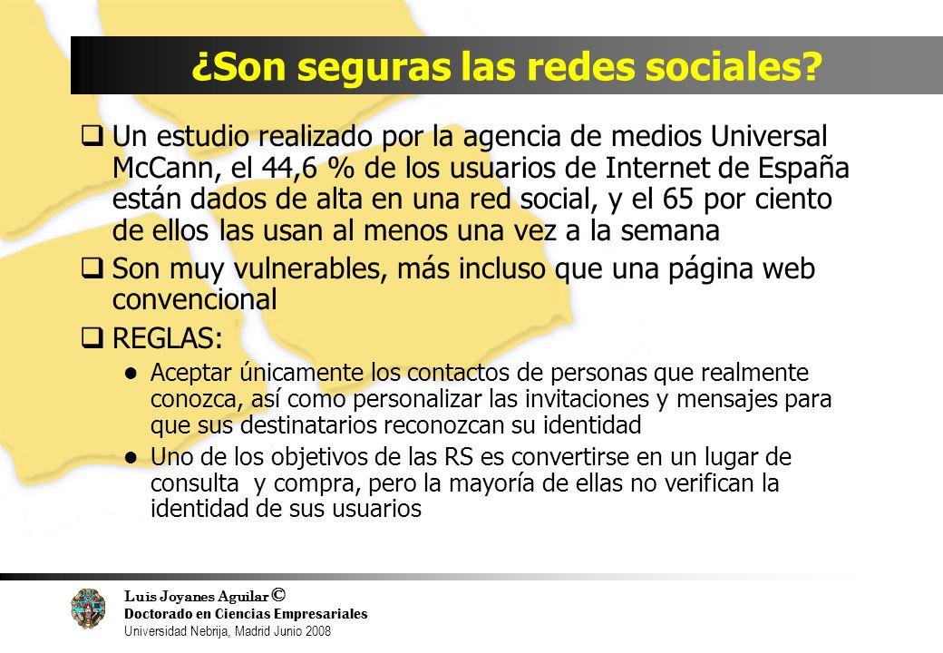Luis Joyanes Aguilar © Doctorado en Ciencias Empresariales Universidad Nebrija, Madrid Junio 2008 ¿Son seguras las redes sociales? Un estudio realizad