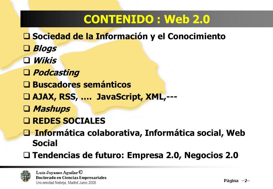Luis Joyanes Aguilar © Doctorado en Ciencias Empresariales Universidad Nebrija, Madrid Junio 2008 CONTENIDO : Web 2.0 Sociedad de la Información y el
