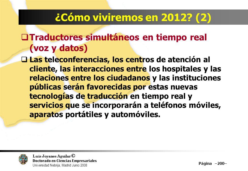 Luis Joyanes Aguilar © Doctorado en Ciencias Empresariales Universidad Nebrija, Madrid Junio 2008 Página –200– ¿Cómo viviremos en 2012? (2) Traductore