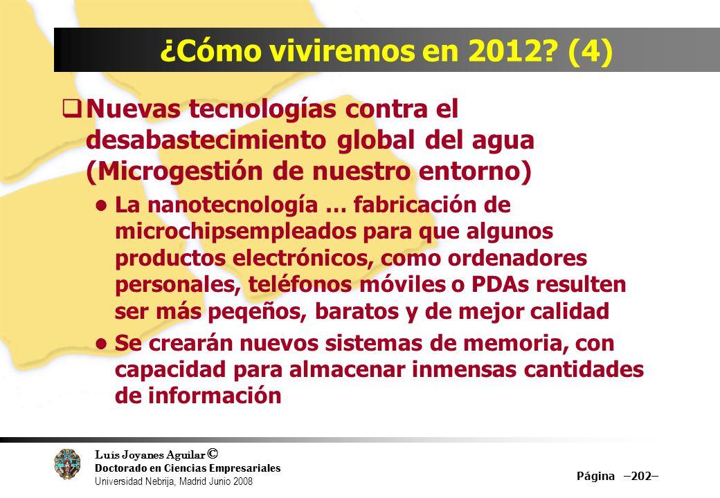 Luis Joyanes Aguilar © Doctorado en Ciencias Empresariales Universidad Nebrija, Madrid Junio 2008 Página –202– ¿Cómo viviremos en 2012? (4) Nuevas tec