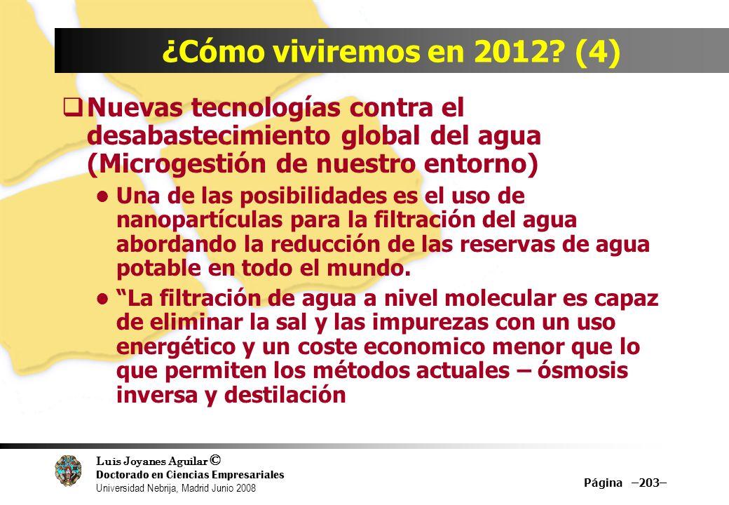 Luis Joyanes Aguilar © Doctorado en Ciencias Empresariales Universidad Nebrija, Madrid Junio 2008 Página –203– ¿Cómo viviremos en 2012? (4) Nuevas tec