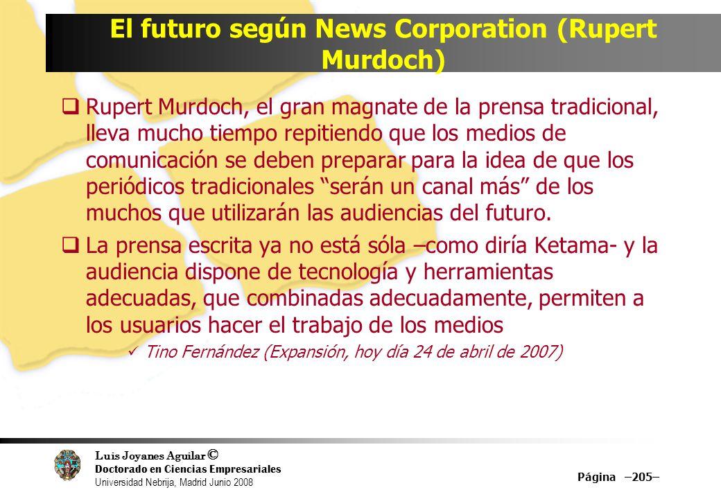 Luis Joyanes Aguilar © Doctorado en Ciencias Empresariales Universidad Nebrija, Madrid Junio 2008 Página –205– El futuro según News Corporation (Ruper