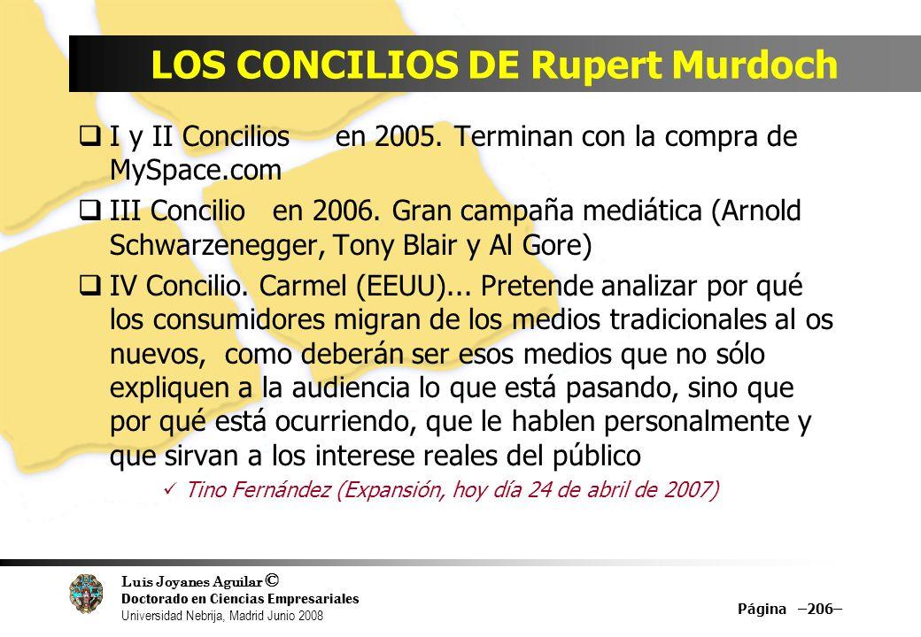 Luis Joyanes Aguilar © Doctorado en Ciencias Empresariales Universidad Nebrija, Madrid Junio 2008 Página –206– LOS CONCILIOS DE Rupert Murdoch I y II