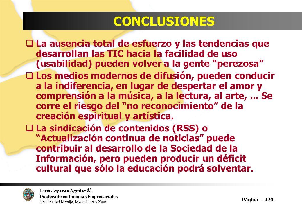 Luis Joyanes Aguilar © Doctorado en Ciencias Empresariales Universidad Nebrija, Madrid Junio 2008 Página –220– CONCLUSIONES La ausencia total de esfue