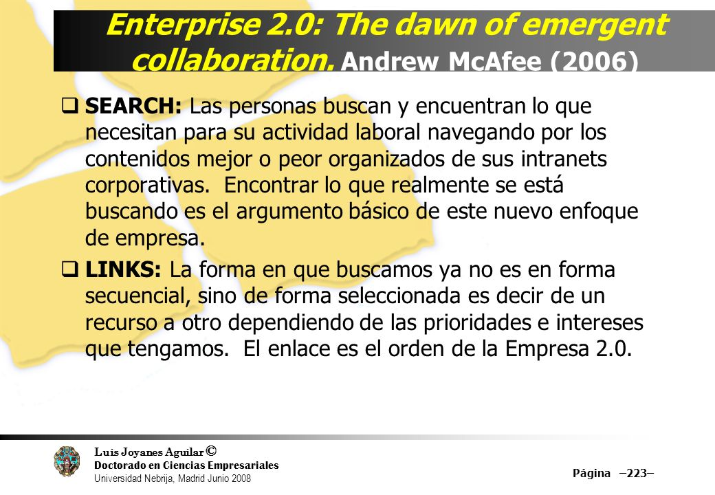 Luis Joyanes Aguilar © Doctorado en Ciencias Empresariales Universidad Nebrija, Madrid Junio 2008 Enterprise 2.0: The dawn of emergent collaboration.