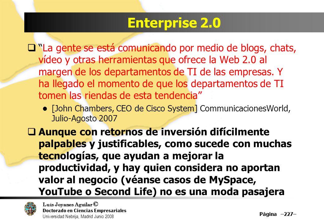 Luis Joyanes Aguilar © Doctorado en Ciencias Empresariales Universidad Nebrija, Madrid Junio 2008 Página –227– Enterprise 2.0 La gente se está comunic