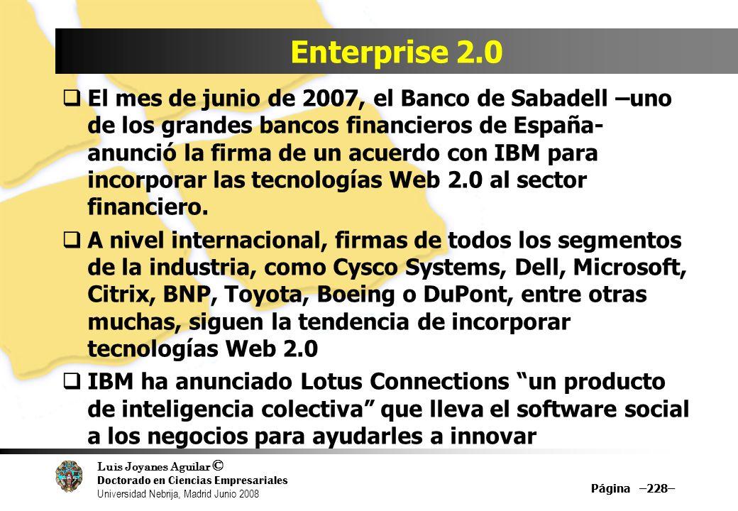 Luis Joyanes Aguilar © Doctorado en Ciencias Empresariales Universidad Nebrija, Madrid Junio 2008 Página –228– Enterprise 2.0 El mes de junio de 2007,